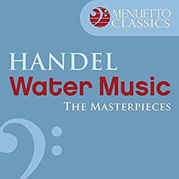 The Masterpieces - Handel: Water Music, Suite from HWV 348-350