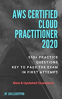 AWS Certified Cloud Practitioner 2020 Practice Questions: AWS Certified Cloud Practitioner Practice exam dumps, 100% Pass Guarantee by [skillcert pro]