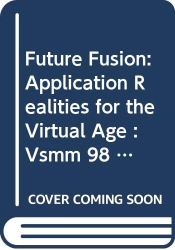 VSMM '98: Future Fusion - Application Realities for the Virtual Age (Stand Alone)