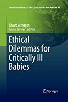 Ethical Dilemmas for Critically Ill Babies (International Library of Ethics, Law, and the New Medicine)