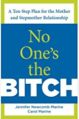 No One's the Bitch: A Ten-Step Plan for the Mother and Stepmother Relationship (English Edition) Format Kindle