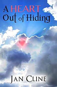 A Heart Out of Hiding by [Jan Cline]