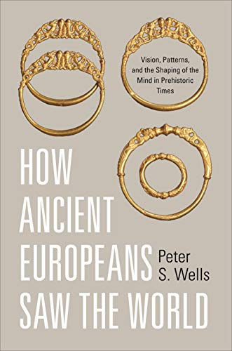 How Ancient Europeans Saw the World: Vision, Patterns, and the Shaping of the Mind in Prehistoric Times (English Edition)