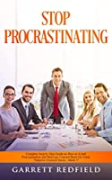 Stop Procrastinating: Complete Step by Step Guide on How to Avoid Procrastination and Motivate Yourself Back on Track (Improve Yourself)
