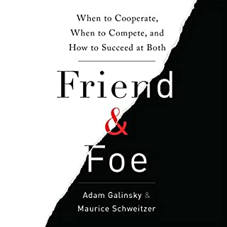 Friend and Foe     When to Cooperate, When to Compete, and How to Succeed at Both              By:                                                                                                                                 Adam D. Galinsky,                                                                                        Maurice E. Schweitzer                               Narrated by:                                                                                                                                 Tom Perkins                      Length: 9 hrs and 1 min     277 ratings     Overall 4.2