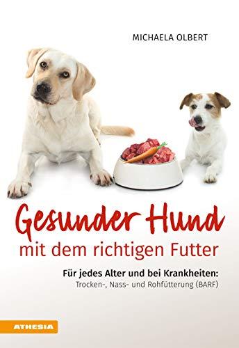 Gesunder Hund mit dem richtigen Futter: Für jedes Alter und bei Krankheiten: Trocken-, Nass-, und Rohfütterung (BARF)