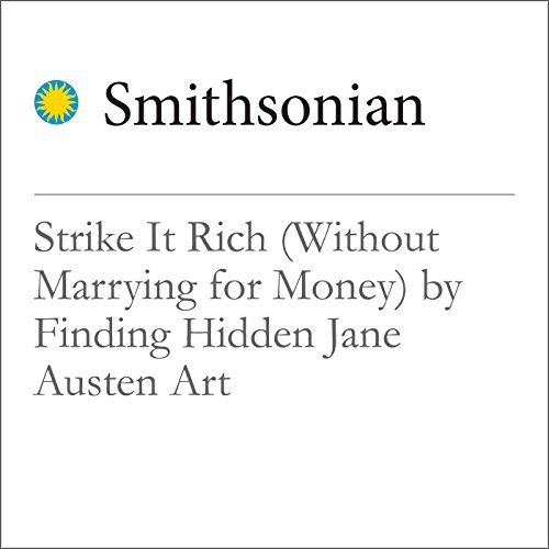 Strike It Rich (Without Marrying for Money) by Finding Hidden Jane Austen Art audiobook cover art