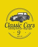 Classic Cars Coloring Book for Boys ages 9 years old: A collection of the 55 best classic cars in the world | Relaxation coloring pages for kids, adults, boys and car lovers (Best Cars Coloring Book)