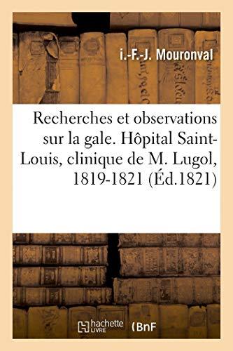 Recherches et observations sur la gale. Hôpital Saint-Louis, clinique de M. Lugol, 1819-1821