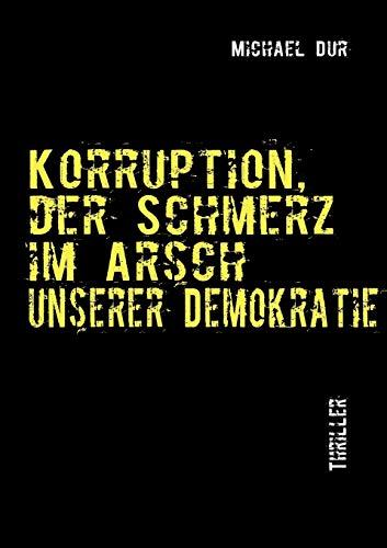 Korruption: Der Schmerz im Arsch unserer Demokratie