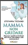 Mamma non gridare: Rimanere equilibrati di fronte allo stress, alla rabbia e alle emozioni forti (Come genitore, non è facile!)