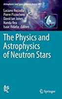 The Physics and Astrophysics of Neutron Stars (Astrophysics and Space Science Library (457))