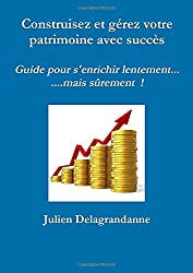 livre Construisez et gérez votre patrimoine avec succès - Guide pour s'enrichir lentement...mais sûrement !