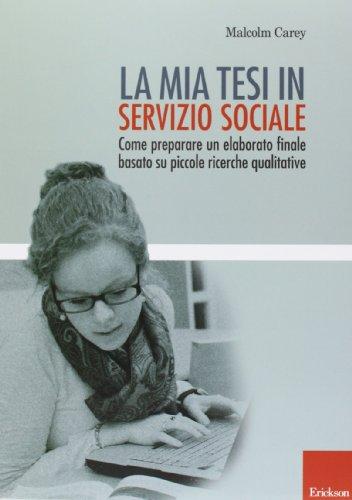 La mia tesi in servizio sociale. Come preparare un elaborato finale basato su piccole ricerche qualitative