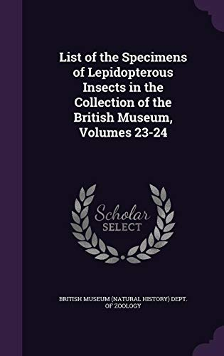 List of the Specimens of Lepidopterous Insects in the Collection of the British Museum, Volumes 23-24