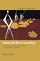 Tracing Old Norse Cosmology: The World Tree, Middle Earth and the Sun in Archeaological Perspectives (Midgard-Series)
