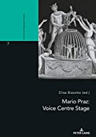 Mario Praz: Voice Centre Stage (Victorian and Edwardian Studies)