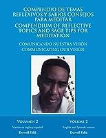 Compendio De Temas Reflexivos Y Sabios Consejos Para Meditar Compendium of Reflective Topics and Sage Tips for Meditation: Comunicando Nuestra Visión. Communicating Our Vision