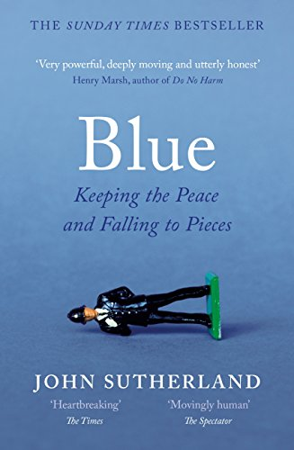 Blue: A Memoir – Keeping the Peace and Falling to Pieces (English Edition)