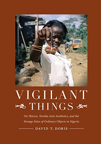 Vigilant Things: On Thieves, Yoruba Anti-Aesthetics, and The Strange Fates of Ordinary Objects in Nigeria