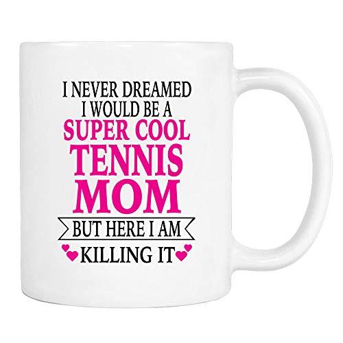 Taza de café de 325 ml, taza de té, taza de té con texto en inglés 'I Never Dreamed Would Be A Super Cool Tennis Mom... – Taza de 325 ml – Taza de café con texto en inglés «Tennis Mom»