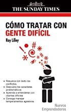 Como Tratar Con Gente Dificil / Dealing with Difficult People (Spanish Edition) by Roy Lilley