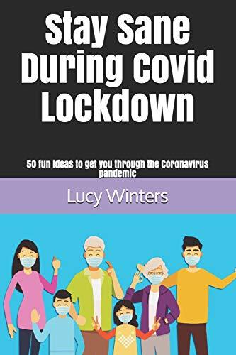 Stay Sane During Covid Lockdown: 50 fun ideas to get you through the Coronavirus pandemic