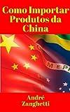 Como Ganhar Dinheiro Importando Produtos da China (Portuguese Edition)