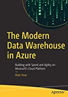 The Modern Data Warehouse in Azure: Building with Speed and Agility on Microsoft's Cloud Platform Front Cover
