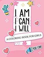 I Am I Can I Will: A Coloring Book For Girls - Confidence Building