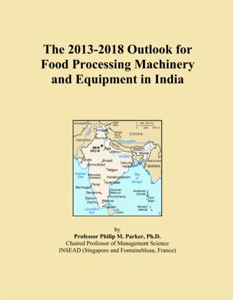 頑張る騒々しいパケットThe 2013-2018 Outlook for Food Processing Machinery and Equipment in India