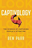 Captivology: The Science of Capturing People's Attention