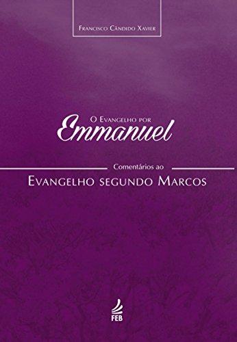 O evangelho por Emmanuel: comentários ao evangelho segundo Marcos (Coleção O evangelho por Emmanuel Livro 2)