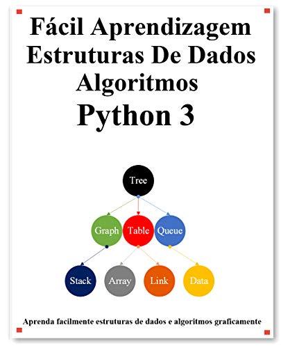 Fácil Aprendizagem Estruturas De Dados e Algoritmos Python 3: Aprenda graficamente estruturas de dados e algoritmos Python melhor do que antes