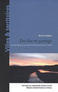 Des îles en partage : Haïti & République dominicaine, Saint-Martin, Timor par Marie Redon