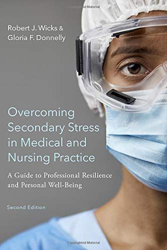 Compare Textbook Prices for Overcoming Secondary Stress in Medical and Nursing Practice: A Guide to Professional Resilience and Personal Well-Being 2 Edition ISBN 9780197547243 by Wicks, Robert J.,Donnelly, Gloria F.