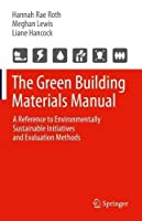 The Green Building Materials Manual: A Reference to Environmentally Sustainable Initiatives and Evaluation Methods