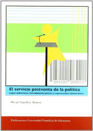 El servicio postventa de la política. Lógica publicitaria, mercadotecnia política y repercusiones democráticas. (Comunicación y Pluralismo)