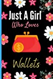 Just A Girl Who Loves Wallets: Cute Wallets Notebook Journal, Blank Lined Wallets Notebook For Girls, Notebook Journal Diary To Do Lists Birthday Gift, Thanksgiving Christmas Gift Journal