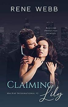 Claiming Lily: A Romantic Suspense (MacKay International Book 2) by [Rene Webb]