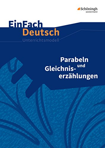 EinFach Deutsch Unterrichtsmodelle: Parabeln und Gleichniserzählungen: Klassen 8 - 13: Gymnasiale Oberstufe
