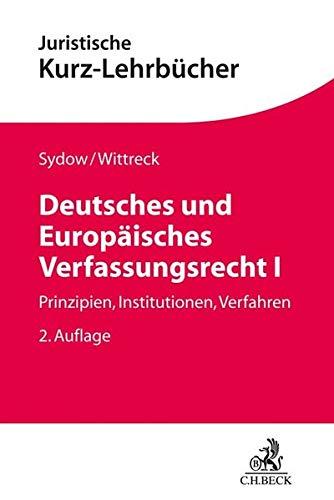 Deutsches und Europäisches Verfassungsrecht I: Prinzipien, Institutionen, Verfahren