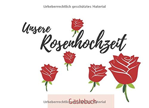 Unsere Rosenhochzeit Gästebuch: das perfekte Gästebuch für deine Glückwünsche Rote Rosen auf...