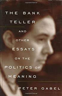 The Bank Teller and Other Essays on the Politics of Meaning