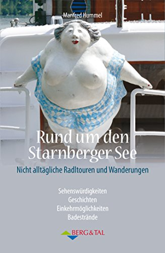 Rund um den Starnberger See: Nicht alltägliche Radltouren und Wanderungen: Nicht alltägliche Radtouren und Wanderungen