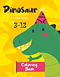 Dinosaur Coloring Book for Kids Ages 3-12: Dinosaur Coloring for Preschoolers