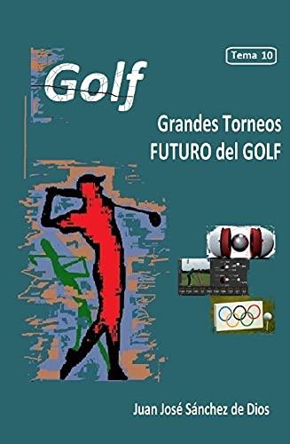 GOLF. Técnica y Precisión. Tema 10. Los mejores torneos y el futuro del golf