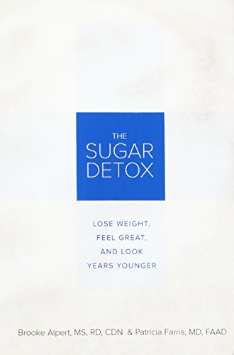 By Brooke Alpert MS RD The Sugar Detox: Lose Weight, Feel Great, and Look Years Younger (1st First Edition) [Hardcover]