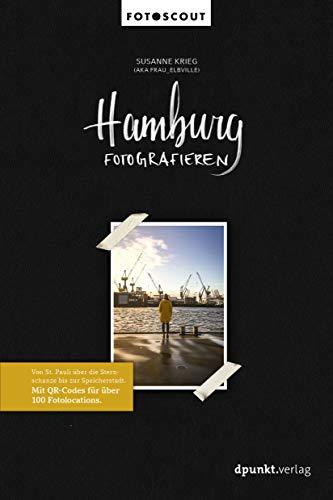 Hamburg fotografieren: Von St. Pauli über die Sternschanze bis zur Speicherstadt. Mit QR-Codes für...