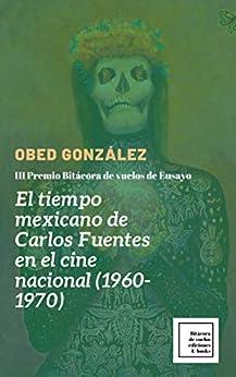 El tiempo mexicano de Carlos Fuentes en el cine nacional (1960-1970) de [Obed González]
